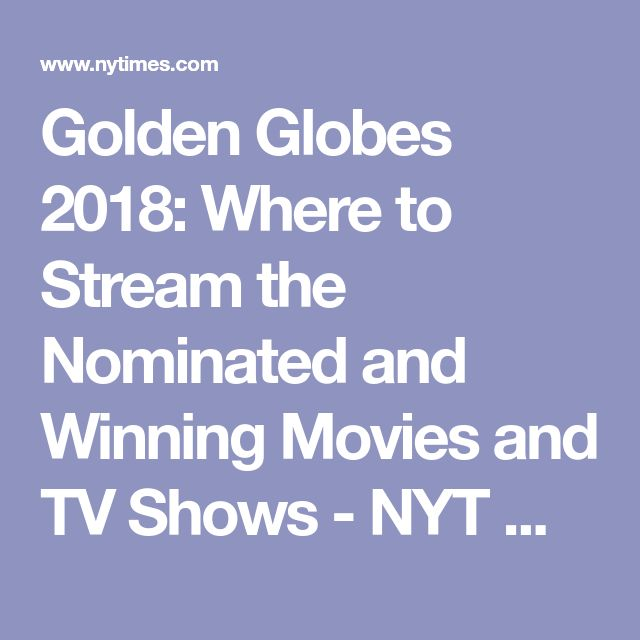 Golden Globes 2018: Where to Stream the Nominated and Winning Movies and TV Shows - NYT Watching