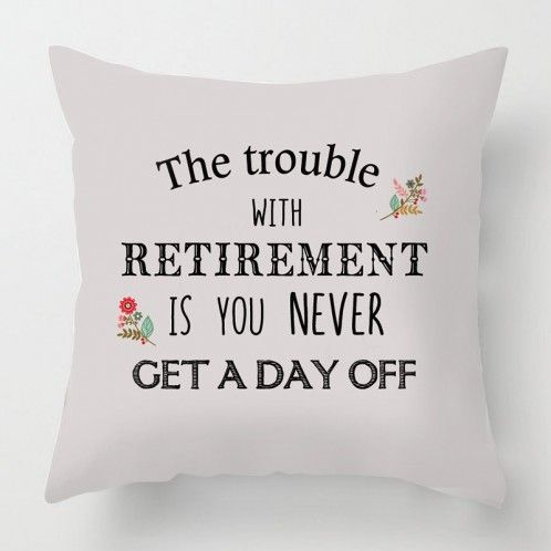 funny retirement quote cushion http://www.artylicious.co.uk/cushions/typography-cushions/retirement-cushion.html