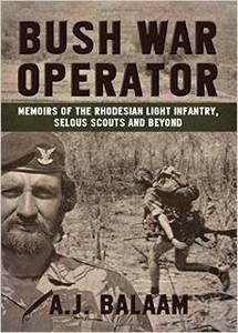 Bush War Operator: Memoirs of the Rhodesian Light Infantry, Selous Scouts and Beyond - Andrew Balaam