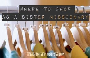 Where to Shop as a Sister Missionary. Complete shopping list and places to shop. sister missionary clothing, wardrobe. sismishonestop.wordpress.com