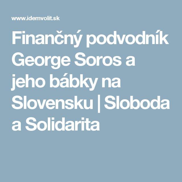 Finančný podvodník George Soros a jeho bábky na Slovensku | Sloboda a Solidarita