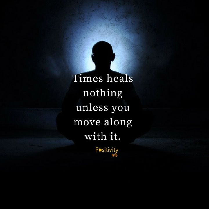 Times heals nothing unless you move along with it. #positivitynote #upliftingyourspirit