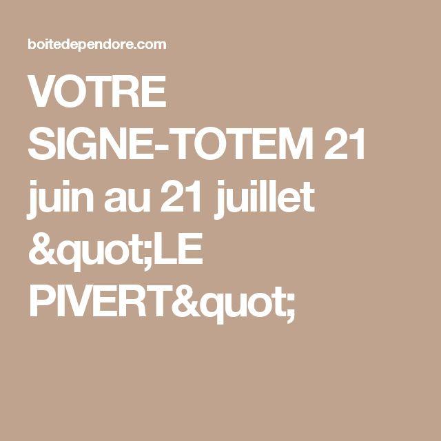 """VOTRE SIGNE-TOTEM 21 juin au 21 juillet """"LE PIVERT"""""""