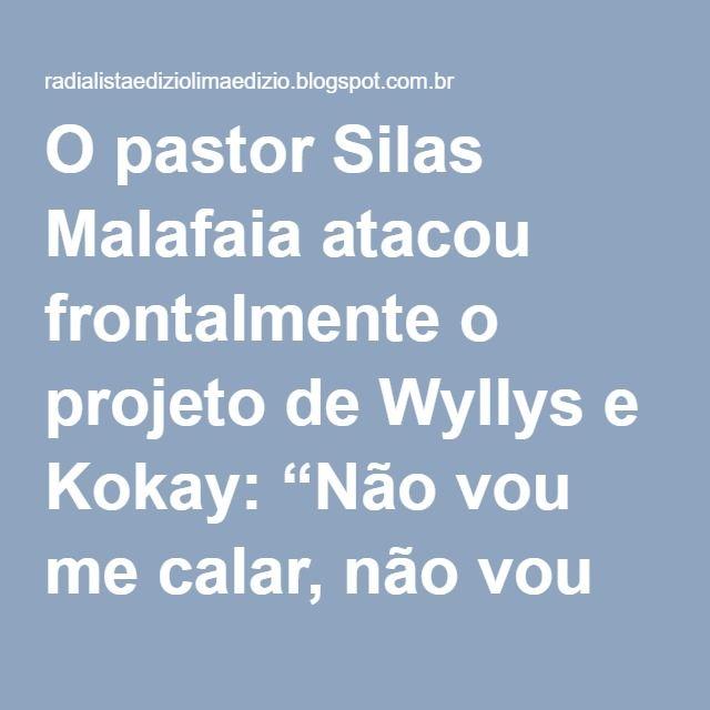 """O pastor Silas Malafaia atacou frontalmente o projeto de Wyllys e Kokay: """"Não vou me calar, não vou me calar! A minha luta não é contra pessoas e sim contra uma ideologia que quer destroçar os bons costumes"""", escreveu o pastor em seu perfil no Twitter."""