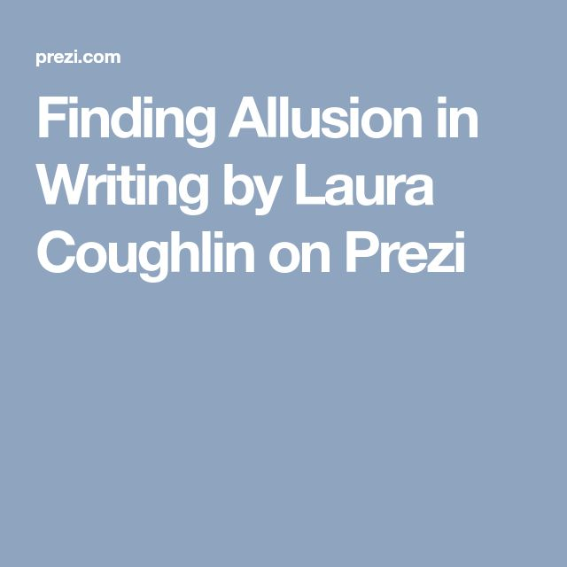 Finding Allusion in Writing by Laura Coughlin on Prezi