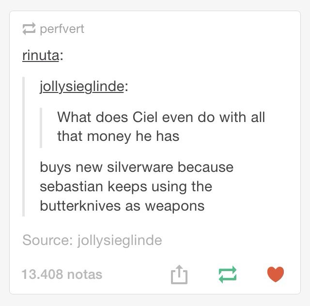 And reparing Sebastian's suit abd fixing the house cause of his imploies-also he probs has to pay people to remove cats from the buildin while he orders Sebastian to stay and not kill them
