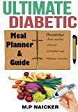Ultimate Diabetic Meal Planner and Guide: 904 pages of 1200-1800 calorie meal plans! (diabetic diet meal plan, diabetes meal planner, diabetes diet plan, diabetes cooking, recipes for diabetics)
