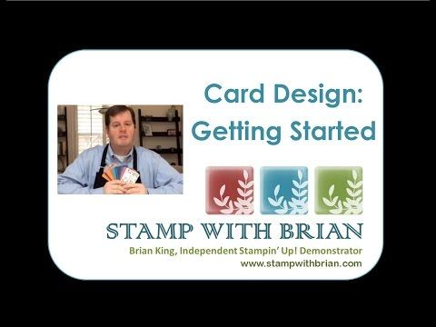 2015 A New Video - Card Design: Getting Started - STAMP WITH BRIAN