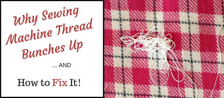 Why Sewing Machine Thread Bunches up & How to Fix It by www.itchinforsomestitchin.com