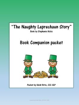 """This fourteen page packet aligns with """"The Naughty Leprechaun Story"""" by Stephanie Hicks.  The charming holiday story is not included in this packet but can be purchased on Amazon or at www.thenaughtyleprechaunstory.com  This packet has comprehension questions, identifying characters and setting, a sorting activity to determine which behaviors belong to which leprechaun, sequence and re-tell, and a think,feel,say activity."""