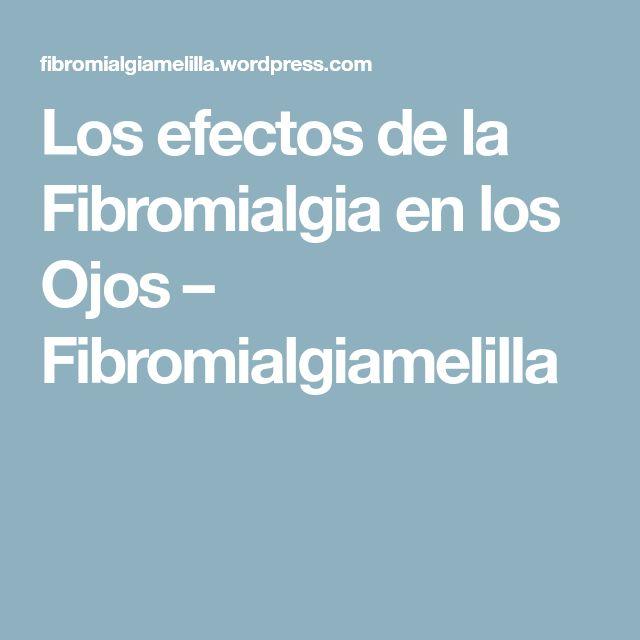 Los efectos de la Fibromialgia en los Ojos – Fibromialgiamelilla