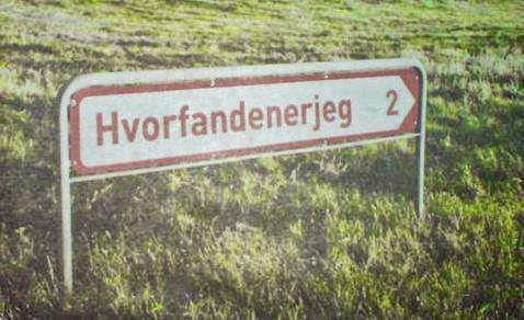 "Danish road sign: ""Where—in—the—hell—am—I,  - 2km"". [Der har jeg været mange gange. :-) former pinner]"