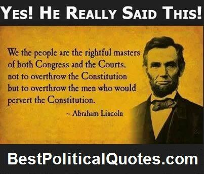 Abraham Lincoln- We The People Are The Rightful Masters Of The Congress And The Courts To Overthrow Them If They Do Not Support The Constit...