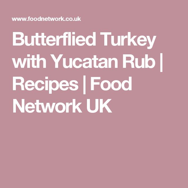 Butterflied Turkey with Yucatan Rub | Recipes | Food Network UK