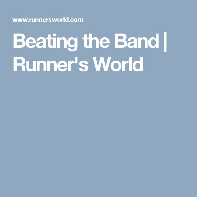 Beating the Band | Runner's World