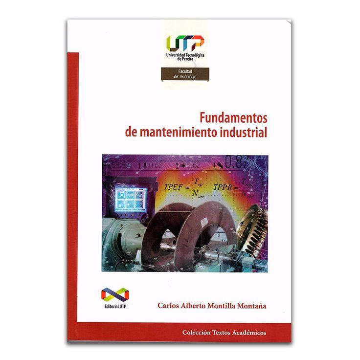 Fundamentos de mantenimiento industrial – Carlos Alberto Montilla Montaña – Universidad Tecnológica de Pereira www.librosyeditores.com Editores y distribuidores.