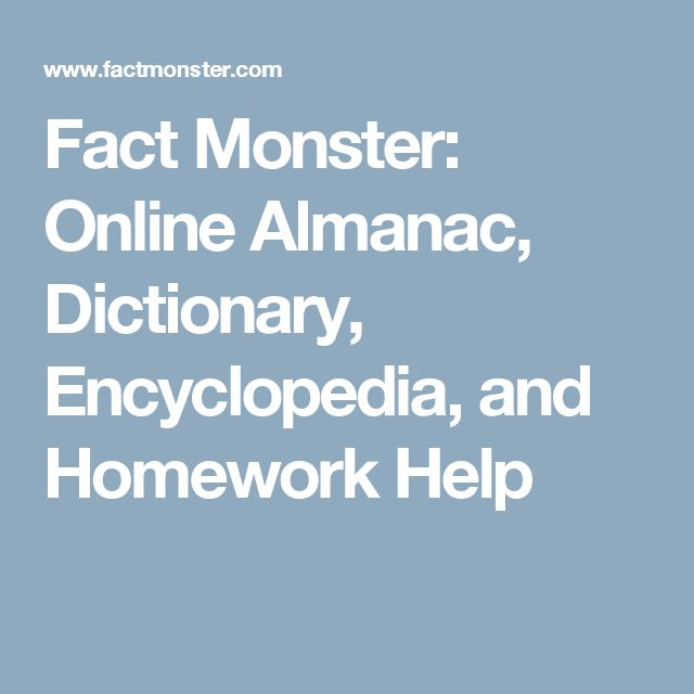 Fact Monster: Online Almanac, Dictionary, Encyclopedia, and Homework Help