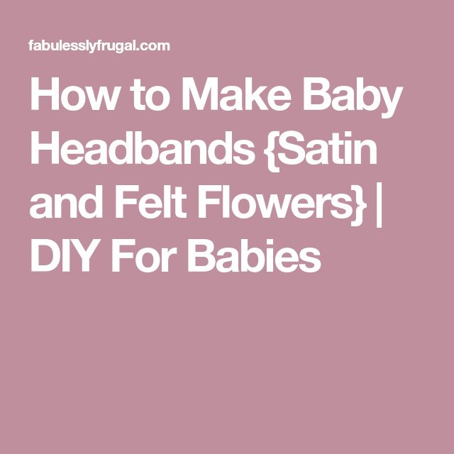 How to Make Baby Headbands {Satin and Felt Flowers} | DIY For Babies