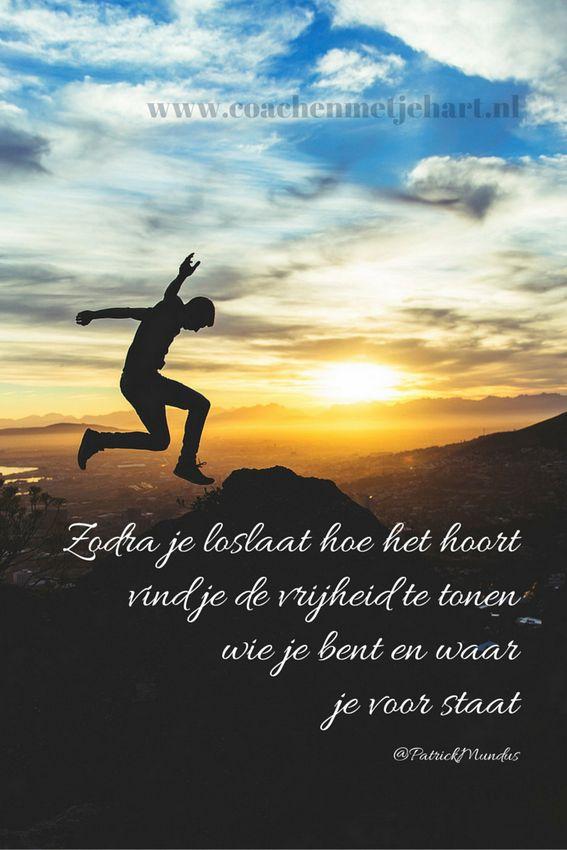 Zodra je loslaat hoe het hoort vind je de vrijheid te tonen wie je bent en waar je voor staat...