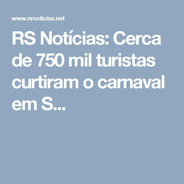 RS Notícias: Cerca de 750 mil turistas curtiram o carnaval em S...