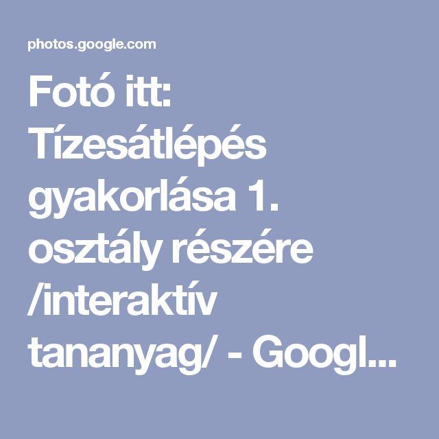 Fotó itt: Tízesátlépés gyakorlása 1. osztály részére /interaktív tananyag/ - Google Fotók