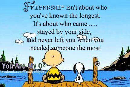 友情というのは知り合った時間の長さではなく、あなたが誰かを最も必要としているときに傍にいて決して独りにしないこと。