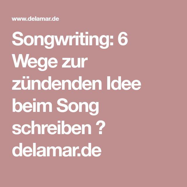 Songwriting: 6 Wege zur zündenden Idee beim Song schreiben ⋆ delamar.de