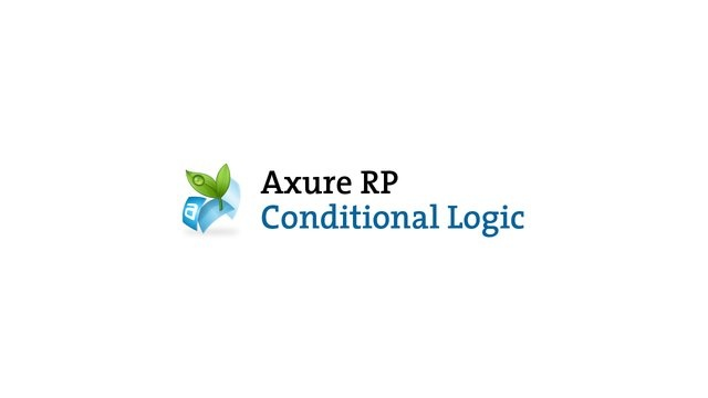 Axure RP: Conditional Logic by Axure Software Solutions