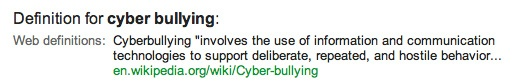 According to Wikipedia, this is the official definition of cyber bullying. It's quite different than regular bullying in that the bullies are able to hind behind their computer screens. This makes it easier for them to bully as well as allow them to