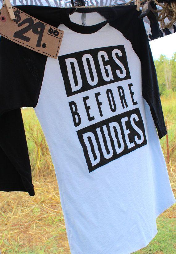 Dogs Before Dudes 3/4 Sleeve Baseball Tee by TreatDreams on Etsy