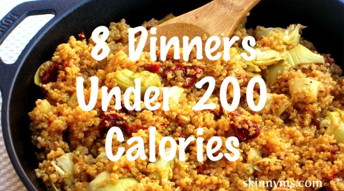 8 Dinners under 200 calories:  Hearty Vegetable & Bean Soup, Red Beans & Rice, Skinny Quinoa Skillet Supper, Lentil & Veggie Stew, Chicken Chili, Chicken Soup, Cream of Chicken and Rice Soup, Chicken Noodle Soup.