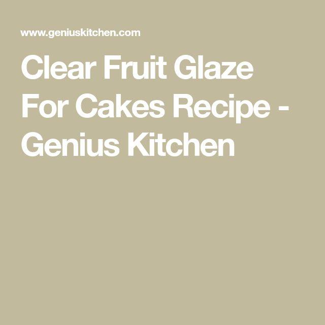 Clear Fruit Glaze For Cakes Recipe - Genius Kitchen