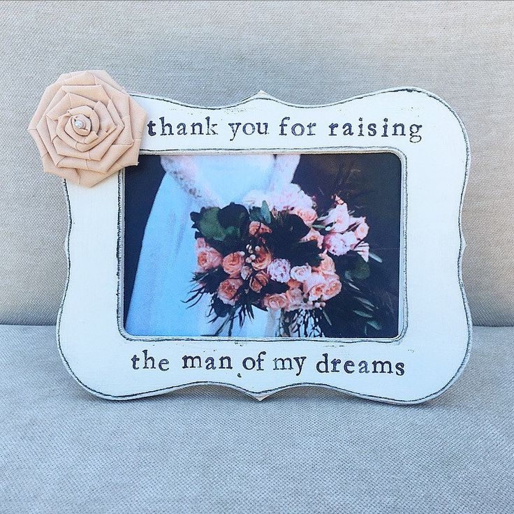 Thank you for raising the man of my dreams picture frame.  Weddings, wedding gift, mother of the groom, mother of the bride, bridal gift for parents. Mother's Day gift for in law.
