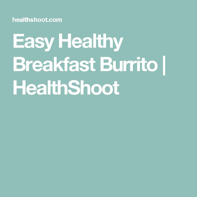 Easy Healthy Breakfast Burrito | HealthShoot