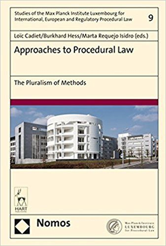 Approaches to procedural law : the pluralism of methods / Loïc Cadiet, Burkhard Hess, Marta Requejo Isidro (eds.). Nomos, 2017