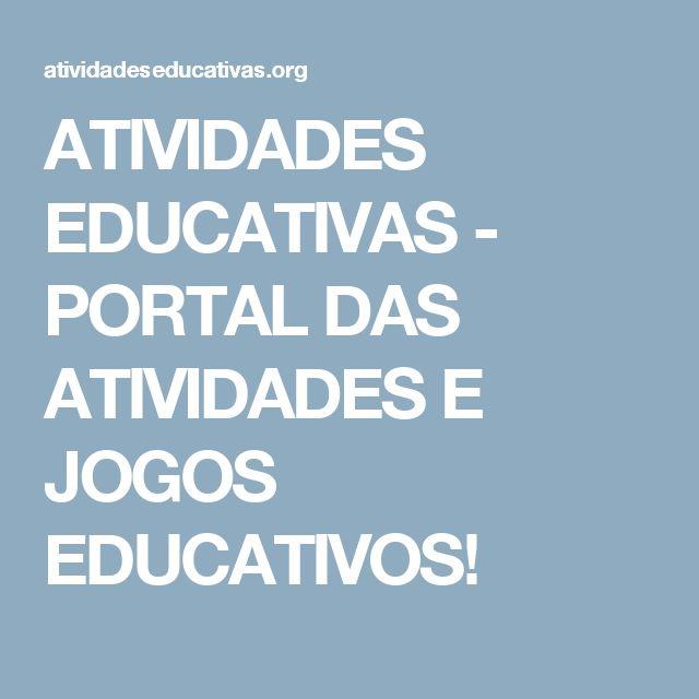 ATIVIDADES EDUCATIVAS - PORTAL DAS ATIVIDADES E JOGOS EDUCATIVOS!