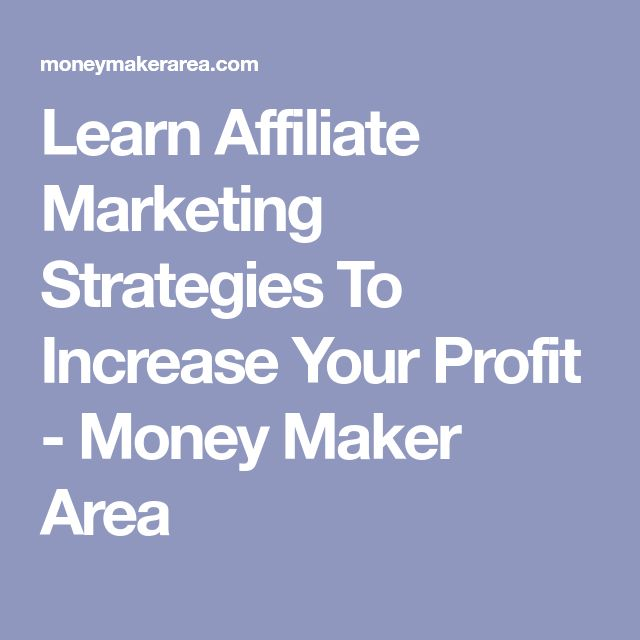 Learn Affiliate Marketing Strategies To Increase Your Profit - Money Maker Area