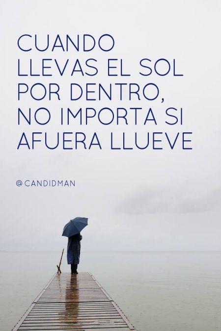 """""""Cuando llevas el sol por dentro, no importa si afuera llueve"""". #Candidman #Frases #Reflexion"""
