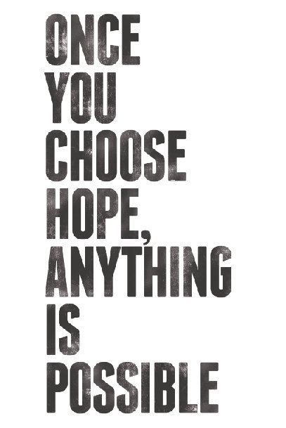 Once you choose hope, anything is possible. #wisdom #affirmations #hope