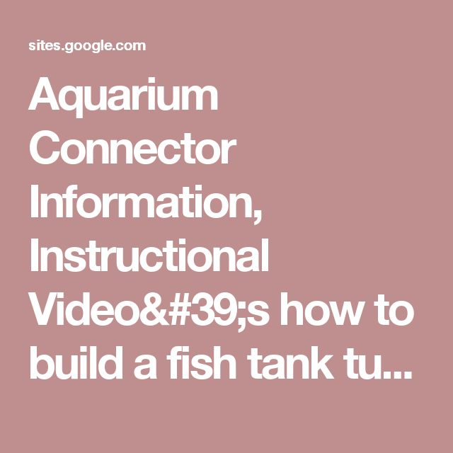 Aquarium Connector Information, Instructional Video's how to build a fish tank tube. - The Fish Tank Joint
