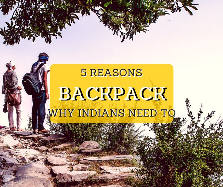 5 Reasons Why Indians Need To Backpack