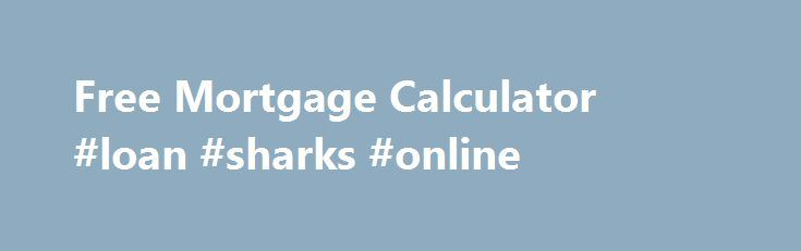 Free Mortgage Calculator #loan #sharks #online http://loan.remmont.com/free-mortgage-calculator-loan-sharks-online/  #loan repayments calculator # Mortgage Calculator Affordability & Repayment Calculator Find out how much you could borrow, how much your monthly repayments would be and how much stamp duty you'd pay using our mortgage calculator Your repayments Based on what you entered, we think your mortgage will cost Browse the latest mortgage products What is…The post Free Mortgage…