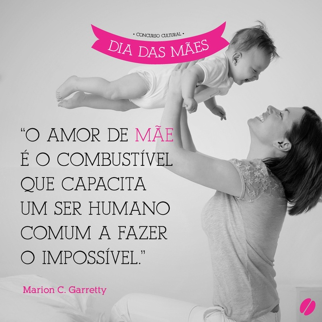 O amor de mãe é o combustível que capacita um ser humano comum a fazer o impossível #MarionCGarretty #mae #maes
