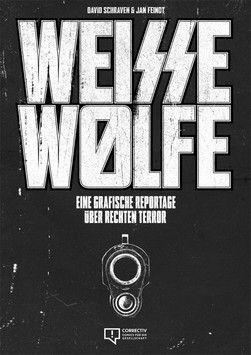 """""""Weisse Wölfe. Eine grafische Reportage über rechten Terror"""", David Schraven (Text), Jan Feindt (Zeichnung), 224 Seiten, Verlag Correctiv 2015, € 15,-"""