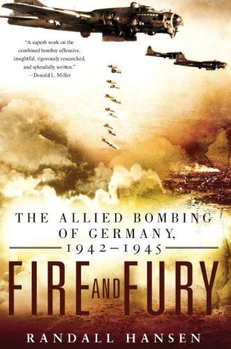 Fire and Fury: The Allied Bombing of Germany 1942-1945