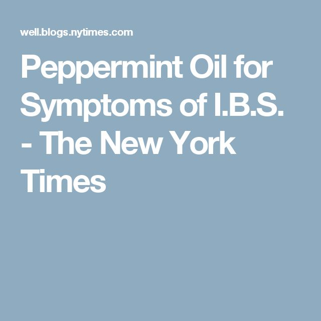 Peppermint Oil for Symptoms of I.B.S. - The New York Times