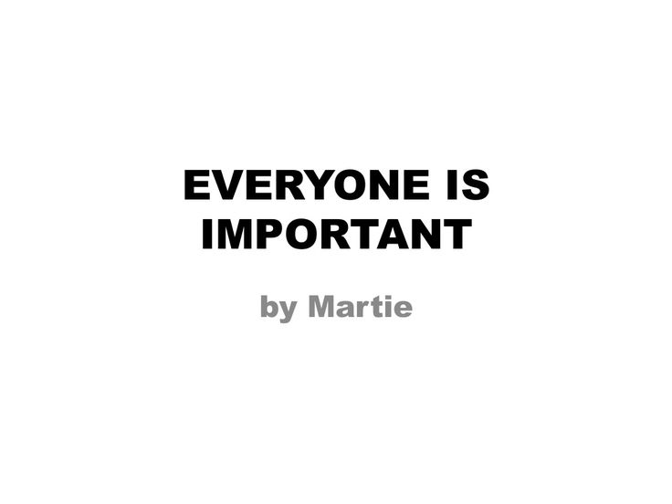 Everyone is important by MartiePreller via slideshare