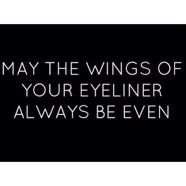 May the wings of your eyeliner always be even. These are the kinda of blessings I get from my Mom:) she knows me best:)