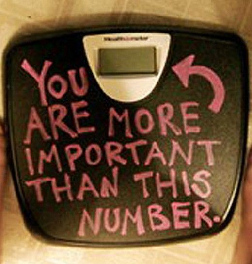 You are more important than this number.  A scale cannot measure passion, ability, strength, compassion, or your potential.