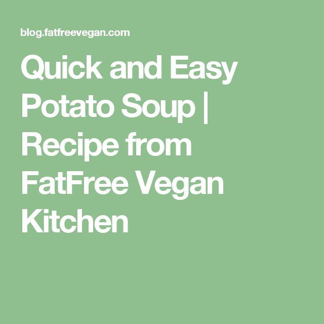 Quick and Easy Potato Soup | Recipe from FatFree Vegan Kitchen